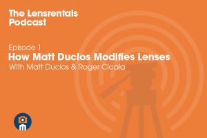 The Lensrentals Podcast Episode #1 - How Matt Duclos Modifies Lenses