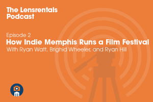 The Lensrentals Podcast Episode #2 - How Indie Memphis Runs a Film Festival