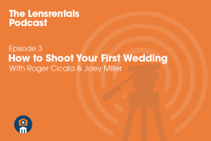 The Lensrentals Podcast Episode #3 - How to Shoot Your First Wedding
