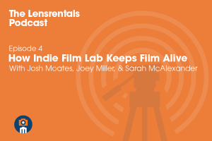 Lensrentals Podcast Indie Film Lab