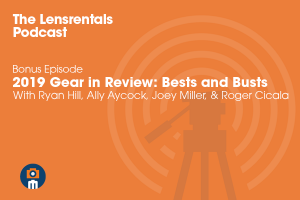 The Lensrentals Podcast Bonus Episode – 2019 Gear in Review: Bests and Busts