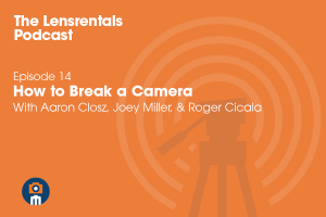 The Lensrentals Podcast Episode #14 – How to Break a Camera