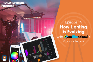 The Lensrentals Podcast Episode #15 – How Lighting is Evolving with NoFilmSchool's Charles Haine