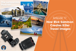 The Lensrentals Podcast Episode #17 – How Rick Sammon Creates Killer Travel Images