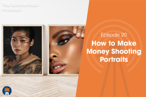The Lensrentals Podcast Episode #20 – How to Make Money Shooting Portraits