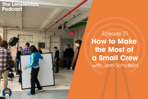 The Lensrentals Podcast Episode #21 – How to Make the Most of a Small Crew