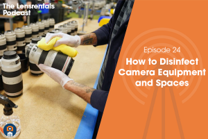 The Lensrentals Podcast Episode #24 – How to Disinfect Camera Equipment and Spaces