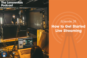 The Lensrentals Podcast Episode #28 – How to Get Started Live Streaming
