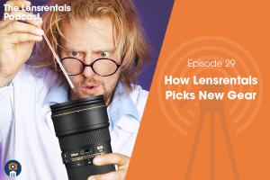 The Lensrentals Podcast Episode #29 – How Lensrentals Picks New Gear