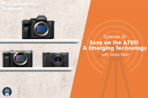 The Lensrentals Podcast Episode #30 – Sony on the A7SIII and Emerging Technology