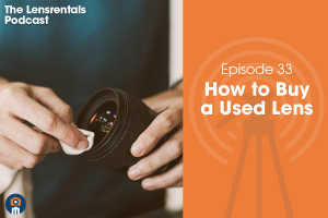 The Lensrentals Podcast Episode #33 – How to Buy a Used Lens