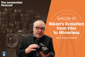 The Lensrentals Podcast Episode #35 – Nikon's Evolution from Film to Mirrorless