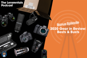 The Lensrentals Podcast Bonus Episode – 2020 Gear in Review: Bests and Busts