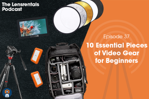 The Lensrentals Podcast Episode #37 - 10 Pieces of Video Gear