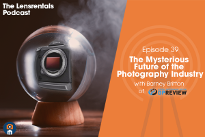 The Lensrentals Podcast Episode #39 – The Mysterious Future of the Photography Industry with Barney Britton of DPReview