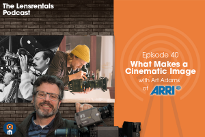 The Lensrentals Podcast Episode #40 – What Makes a Cinematic Image w/ Art Adams from ARRI