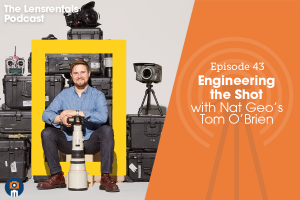 The Lensrentals Podcast Episode #43 – Engineering the Shot with Nat Geo's Tom O'Brien