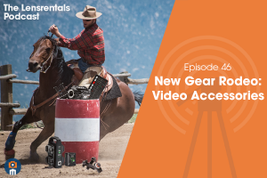 The Lensrentals Podcast Episode #46 – New Gear Rodeo: Video Accessories