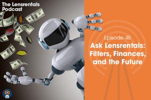 The Lensrentals Podcast Episode #48 - Ask Lensrentals: Filters, Finances, and the Future
