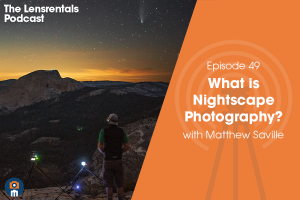 The Lensrentals Podcast Episode #49 - What is Nightscape Photography? With Matthew Saville